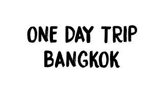 ♡ ONE DAY TRIP IN BANGKOK ♡