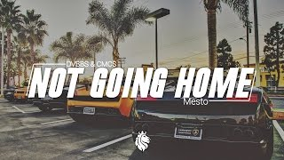 DVBBS & CMC$ - Not Going Home (Mesto Remix)