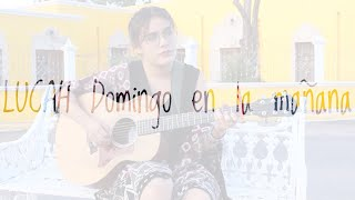 Domingo en la mañana - LUCAH (Cover)