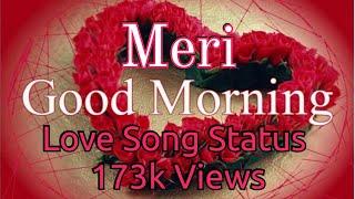    Meri Good morning tu hai meri Good night bhi tu   Best Status   