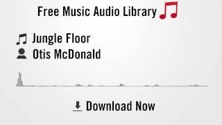 Jungle Floor - Otis McDonald (YouTube Royalty-free Music Download)