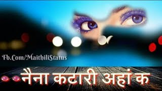 Maithili Status//नैना कटारी अहां क//Sannu Kumar