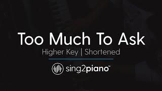 Too Much To Ask (Shortened) [HIGHER Piano Karaoke] Niall Horan