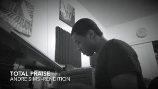 Andre Sims- Piano Rendition Total Praise