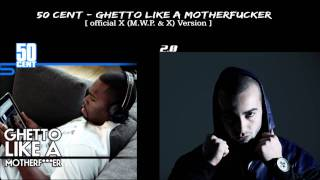 50 Cent - Ghetto Like A MotherFker [ X (M.W.P. & X) Version 2.0 ]