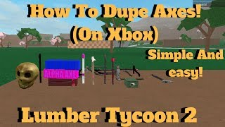 ROBLOX Lumber Tycoon 2- How To Dupe Axes On Xbox *SOLO* (Best Method!)