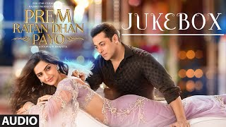 Prem Ratan Dhan Payo Full Audio Songs JUKEBOX | Salman Khan, Sonam Kapoor | T Series