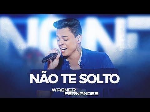 Nao Te Solto de Wagner Fernandes Letra y Video