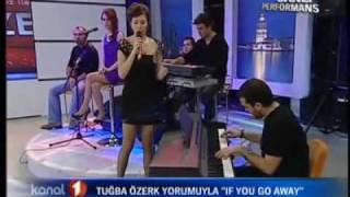 Tanju BABACAN /Tugba OZERK - if you go away (live)