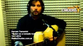 Hernan Tamanini - Quien se a tomado todo el vino (Acustico del 14 7 2014 en RadioChudas com ar)