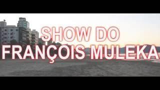SHOW DO FRANÇOIS MULEKA