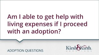 Adoption Questions: Am I able to get living expenses if I proceed with an adoption?
