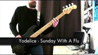 Yodelice - Sunday With A Flu - Bass Cover