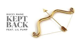 Gucci Mane - Kept Back (feat. Lil Pump)