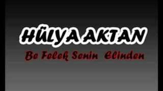HÜLYA AKTAN - Be Felek Senin Elinden.....By_BeRKaN - yeditepefm.com