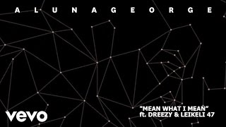 AlunaGeorge, Leikeli47, Dreezy - Mean What I Mean (Pseudo Video)