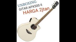"UNBOXING GITAR YAMAHA APX500 II ORIGINAL ""harga 2jtan"""