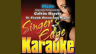 Slide (Originally Performed by Calvin Harris, Frank Ocean & Migos) (Karaoke)