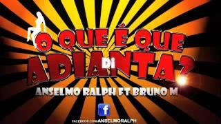 ANSELMO RALPH ft BRUNO M - O QUE é QUE ADIANTA 2011