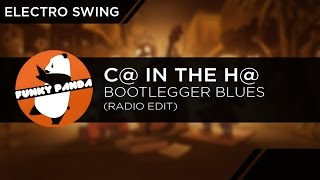 ElectroSWING || C@ In The H@ - Bootlegger Blues (Radio Edit)