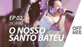 O Nosso Santo Bateu - Matheus & Kauan - OffMix DVD 'Na Praia' Ep. 02