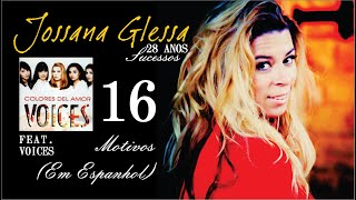 16 - Jossana Glessa - 28 Anos Sucessos (2015) Motivos (En Español) / Feat Voices