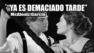 ♥ Ya es demasiado tarde - Rap Romantico / McAlexiz Garcia ♥