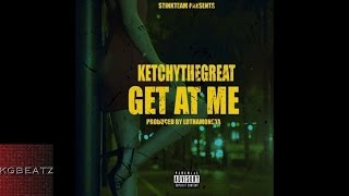 KetchyTheGreat - Get At Me [Prod. By LDThaMonsta] [New 2016]