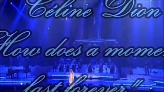 "Céline Dion "" How does a moment last forever "" Live 2017"