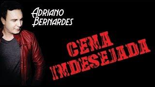 Adriano Bernardes ♪ Cena Indesejada