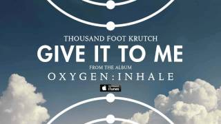 Thousand Foot Krutch: Give It To Me (Official Audio)