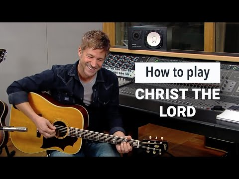 paul-baloche-how-to-play-christ-the-lord-leadworshipdotcom