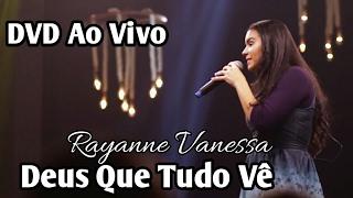 Deus que tudo Vê (DVD Rayanne Vanessa 2017) Quem me vê cantando (Áudio - O Senhor Tudo Vê)