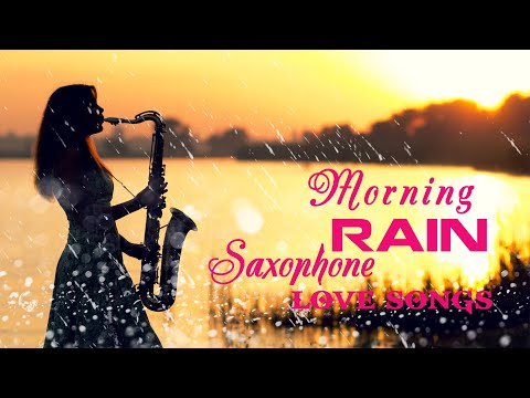 Morning Rain Romantic Saxofon Love Songs Amazing Saxophone Music for Relaxation