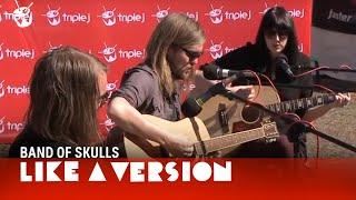 Like A Version: Band Of Skulls - I Follow Rivers (Lykke Li cover)