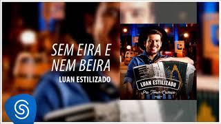 Luan Estilizado - Sem Eira Nem Beira - DVD Pra Tomar Cachaça [Áudio Oficial]