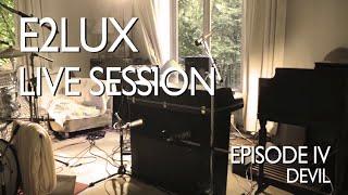 Electro Deluxe - E2lux Live Session Ep. IV : Devil