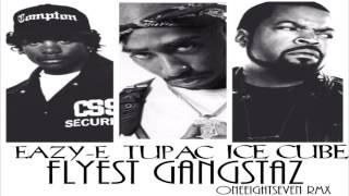 EAZY E X TUPAC X ICE CUBE - FLYEST GANGSTAZ  (OneEightSeven RMX)