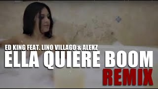 Ed King - Ella Quiere Boom (Official Remix) (Ft. Lino Villago & Alekz) [Lyric Video]
