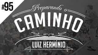 MEVAM OFICIAL - LUIZ HERMÍNIO - PREPARANDO O CAMINHO #95