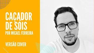 Caçador de Sóis (Ala dos Namorados) | Cover | Micael Ferreira