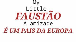 {My Little Faustão a amizade é um país da Europa}
