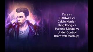 Kura vs Hardwell vs Calvin Harris   King Kong vs Hakuna Matata vs Under Control Hardwell Mashup