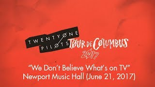 """LIVE """"We Don't Believe What's on TV"""" by Twenty One Pilots at Newport Music Hall (06/21/17)"""