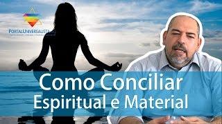Como conciliar vida Espiritual e Material