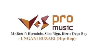 Mr.Bow feat Herminio,Slim Nigga,Dice & Dygo Boy- Ungani Buzari (Hip Hop)