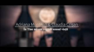Adriana Muntean & Claudia Crișan - În Tine mi-am regăsit sensul vieții