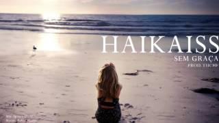 Haikaiss - Sem Graça (Prod Tuchê)
