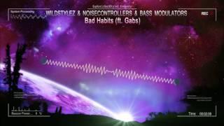 Wildstylez & Noisecontrollers & Bass Modulators ft. Gabs - Bad Habits [HQ Edit]