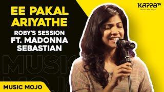 Ee Pakal Ariyathe - Roby's Session ft. Madonna Sebastian - Music Mojo - Kappa TV